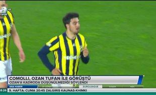 Comolli, Ozan Tufan ile görüştü