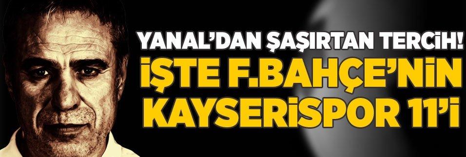 Yanal'dan beklenmedik karar! İşte F.Bahçe'nin Kayserispor 11'i