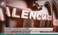 Batman Valencia'ya karşı