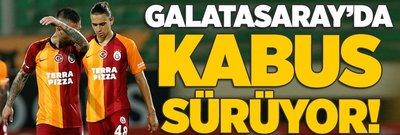 Galatasaray'da kabus sürüyor!
