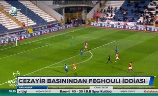 Cezayir basınından Feghouli iddiası