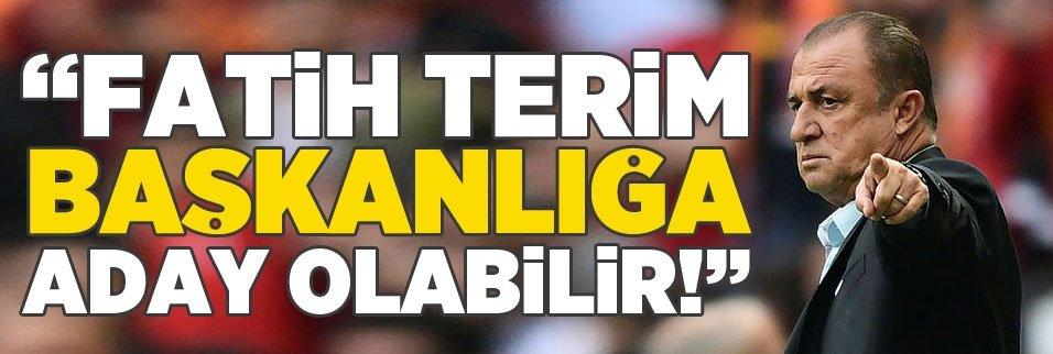 """""""Fatih Terim başkanlığa aday olabilir!"""""""