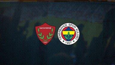 CANLI | Hatayspor - Fenerbahçe maçı ne zaman? Fenerbahçe maçı saat kaçta ve hangi kanalda CANLI yayınlanacak? (FB MAÇI)
