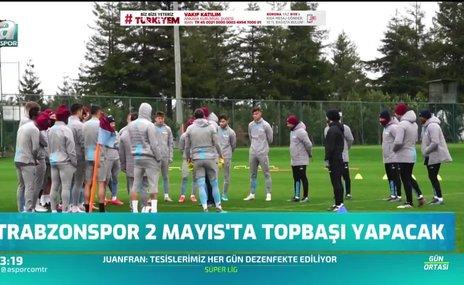 Trabzonspor 2 Mayıs'ta topbaşı yapacak