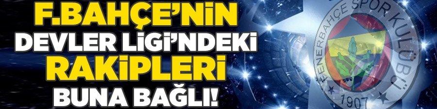 Fenerbahçe'nin Şampiyonlar Ligi'ndeki rakipleri buna bağlı!