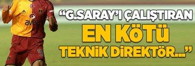 """""""Galatasaray'ı çalıştıran en kötü hoca..."""""""