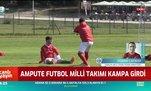 Ampute Futbol Milli Takımı kampa girdi