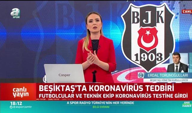 Beşiktaş Yönetim Kurulu Üyesi Erdal Torunoğulları: Corona virüsü vakasına rastlamadık