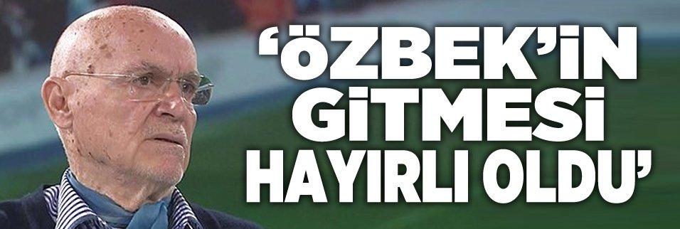 """""""Özbek'in gitmesi hayırlı oldu"""""""