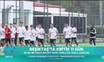 Beşiktaş'ta kritik 11 gün