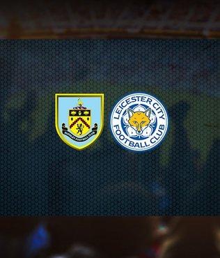 Burnley Leicester City maçı saat kaçta ve hangi kanalda canlı yayınlanacak? Muhtemel 11'ler...