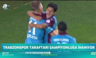 Trabzonspor'da taraftarın şampiyonluğa inancı tam!