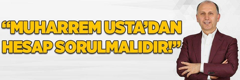 """""""Muharrem Usta'dan hesap sorulmalıdır!"""""""