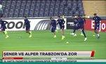 Şener ve Alper Trabzon'da zor