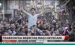 Trabzon'da Beşiktaş maçı heyecanı