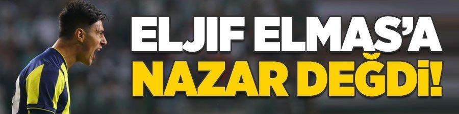 Eljif Elmas'a nazar değdi!