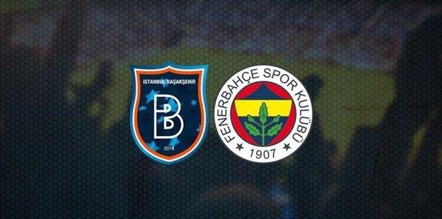 Başakşehir Fenerbahçe maçı saat kaçta hangi kanalda CANLI yayınlanacak? - Son dakika Fenerbahçe h...