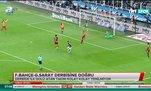 Derbi öncesi ilk gol alarmı