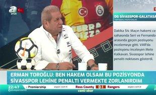 Erman Toroğlu'ndan penaltı kararı için flaş yorum