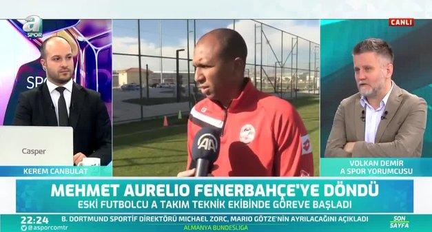 Volkan Demir: Mehmet Aurelio Fenerbahçenin başında sahaya çıkabilecek