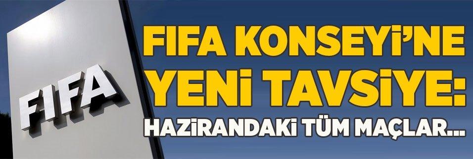 FIFA Konseyi'ne yeni tavsiye: Hazirandaki tüm maçlar...