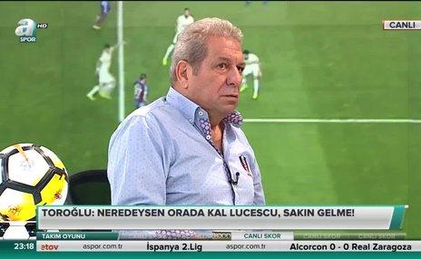 Erman Toroğlu: Neredeysen orada kal Lucescu, sakın gelme!
