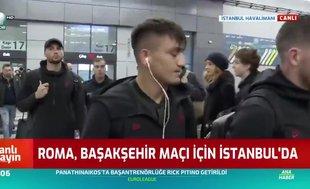 Roma Başakşehir maçı için İstanbul'da