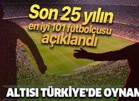 Son 25 yılın en iyi 101 futbolcusunu açıklandı! Altısı Türkiye'de...