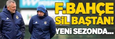 Fenerbahçe sil baştan! Yeni sezonda...