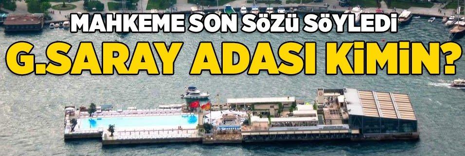 Mahkeme son sözü söyledi! G.Saray Adası kimin?