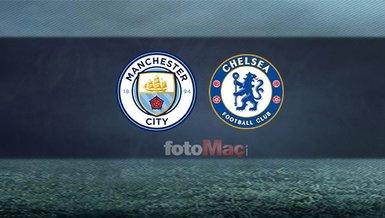 Manchester City-Chelsea maçı CANLI