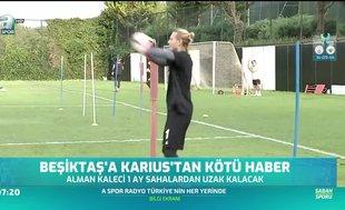 Beşiktaş'a Karius'tan kötü haber