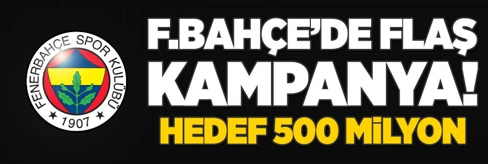 Fenerbahçe'de flaş kampanya! Hedef 500 milyon...