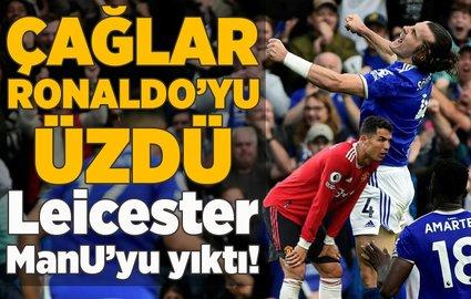 ÇaÄŸlar Ronaldo'yu üzdü Leicester ManU'yu yıktı!