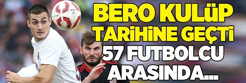 Bero kulüp tarihine geçti! 57 futbolcudan...