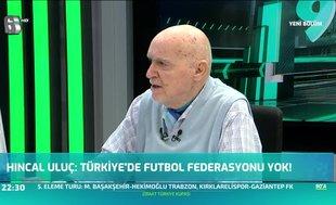 Hıncal Uluç: Türkiye'de futbol federasyonu yok!