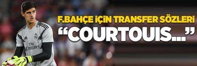 """Fenerbahçe için transfer sözleri! """"Courtois..."""""""