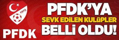 PFDK'ya sevk edilen kulüpler belli oldu!