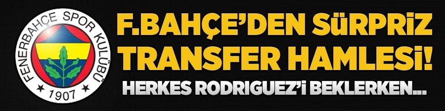 F.Bahçe'den sürpriz transfer hamlesi! Herkes Rodriguez'i beklerken...