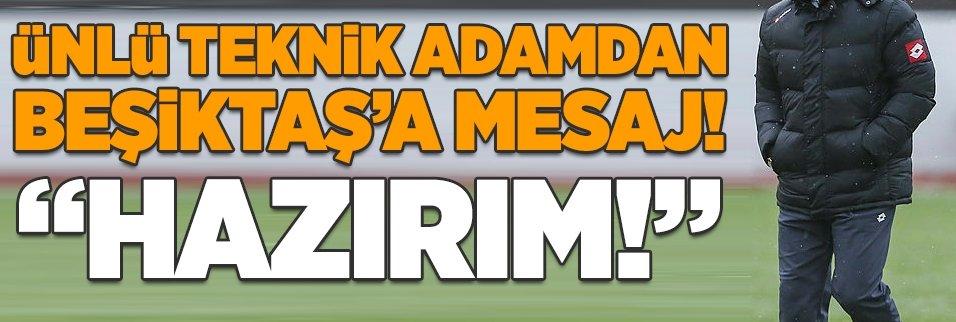 """Ünlü teknik adamdan Beşiktaş'a mesaj: """"Hazırım!"""""""