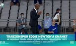 Trabzonspor'da Eddie Newton dönemi!