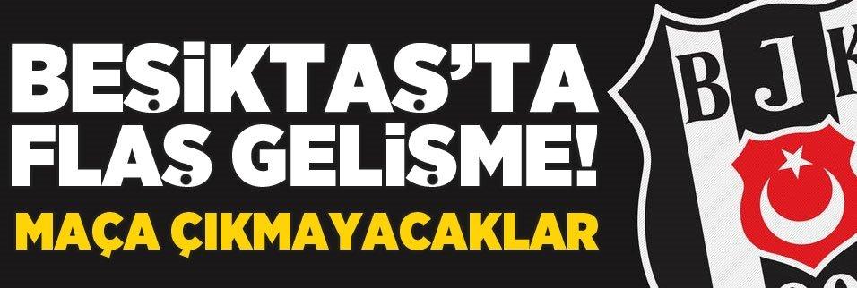 Beşiktaş'ta flaş gelişme! Maça çıkmayacaklar