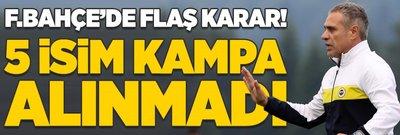Fenerbahçe'de flaş karar! 5 isim kampa götürülmedi
