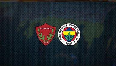 Hatayspor - Fenerbahçe maçı ne zaman? Saat kaçta? Hangi kanalda canlı yayınlanacak?