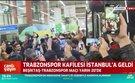 Trabzonspor kafilesi İstanbul'a geldi