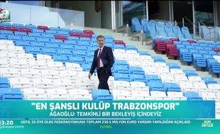 Ahmet Ağaoğlu: En şanslı kulüp Trabzonspor