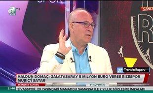 Haldun Domaç: Galatasaray 5 milyon Euro verse Rizespor Muriç'i satar