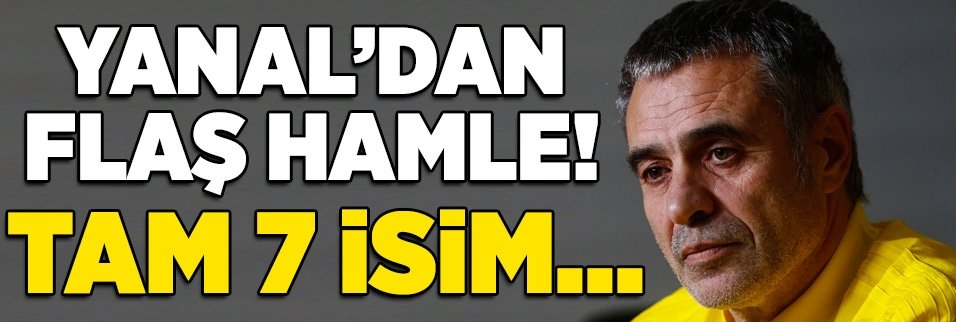Yanal'dan flaş hamle! Tam 7 isim...