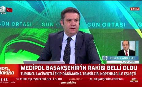 Kerem Canbulat: Başakşehir çok iyi bir kura çekti