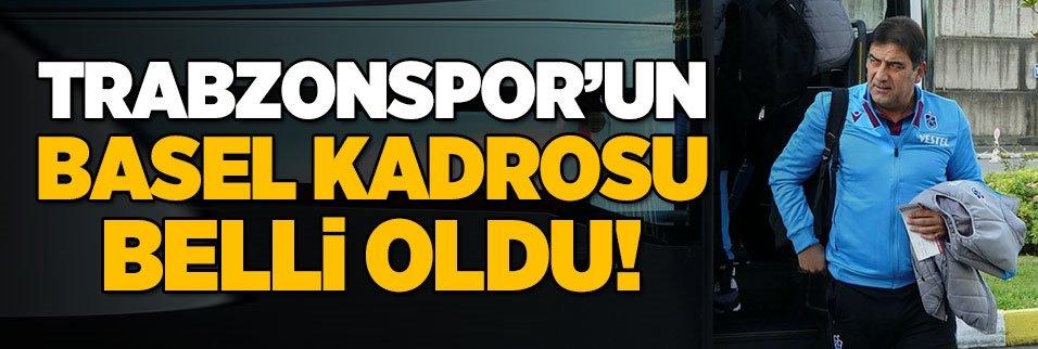 Trabzonspor Basel'e 19 kişilik kadroyla gitti!